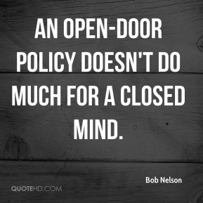 An open-door policy doesn't do much for a closed mind.