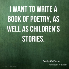I want to write a book of poetry, as well as children's stories.