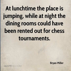 Bryan Miller - At lunchtime the place is jumping, while at night the dining rooms could have been rented out for chess tournaments.