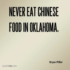 Never eat Chinese food in Oklahoma.