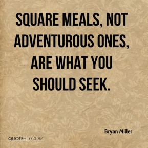 Bryan Miller - Square meals, not adventurous ones, are what you should seek.