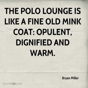 Bryan Miller - The Polo Lounge is like a fine old mink coat: opulent, dignified and warm.