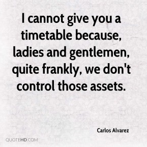 Carlos Alvarez - I cannot give you a timetable because, ladies and gentlemen, quite frankly, we don't control those assets.
