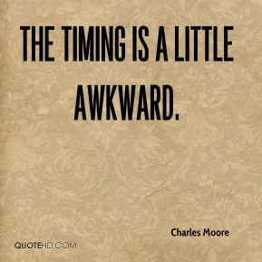 Charles Moore - The timing is a little awkward.