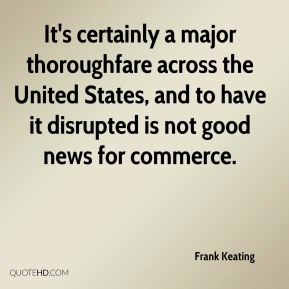 Frank Keating - It's certainly a major thoroughfare across the United States, and to have it disrupted is not good news for commerce.