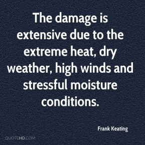 Frank Keating - The damage is extensive due to the extreme heat, dry weather, high winds and stressful moisture conditions.