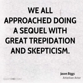 Jason Biggs - We all approached doing a sequel with great trepidation and skepticism.