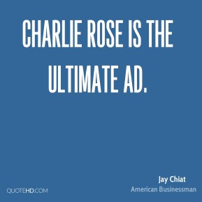 Jay Chiat - Charlie Rose is the ultimate ad.