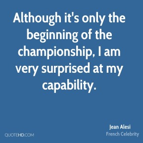 Jean Alesi - Although it's only the beginning of the championship, I am very surprised at my capability.