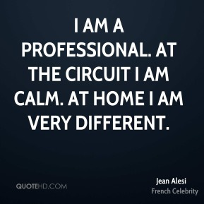 Jean Alesi - I am a professional. At the circuit I am calm. At home I am very different.