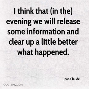 Jean Claude  - I think that (in the) evening we will release some information and clear up a little better what happened.