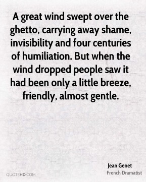 A great wind swept over the ghetto, carrying away shame, invisibility and four centuries of humiliation. But when the wind dropped people saw it had been only a little breeze, friendly, almost gentle.