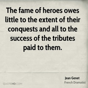 The fame of heroes owes little to the extent of their conquests and all to the success of the tributes paid to them.