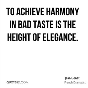 To achieve harmony in bad taste is the height of elegance.