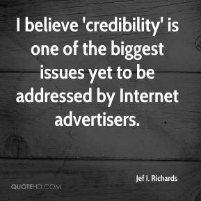 Jef I. Richards - I believe 'credibility' is one of the biggest issues yet to be addressed by Internet advertisers.