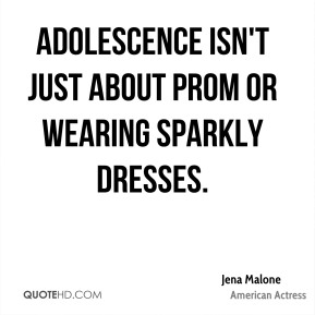 Adolescence isn't just about prom or wearing sparkly dresses.