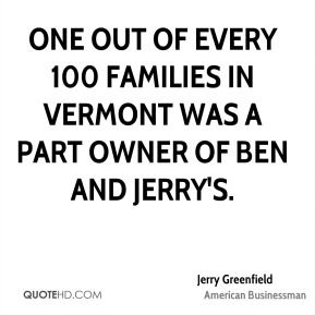 One out of every 100 families in Vermont was a part owner of Ben and Jerry's.
