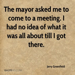 Jerry Greenfield  - The mayor asked me to come to a meeting. I had no idea of what it was all about till I got there.