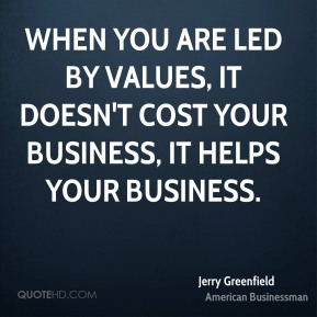 When you are led by values, it doesn't cost your business, it helps your business.