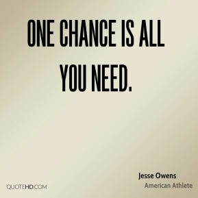 One chance is all you need.