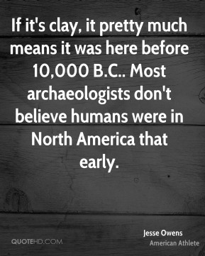 If it's clay, it pretty much means it was here before 10,000 B.C.. Most archaeologists don't believe humans were in North America that early.
