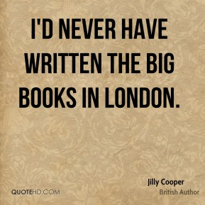I'd never have written the big books in London.