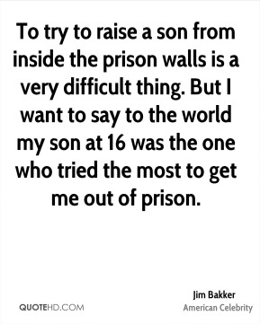 To try to raise a son from inside the prison walls is a very difficult thing. But I want to say to the world my son at 16 was the one who tried the most to get me out of prison.