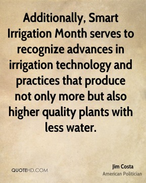 Additionally, Smart Irrigation Month serves to recognize advances in irrigation technology and practices that produce not only more but also higher quality plants with less water.
