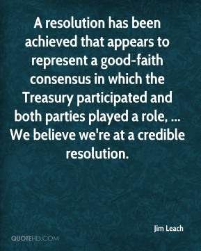 Jim Leach  - A resolution has been achieved that appears to represent a good-faith consensus in which the Treasury participated and both parties played a role, ... We believe we're at a credible resolution.