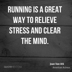 Joan Van Ark - Running is a great way to relieve stress and clear the mind.