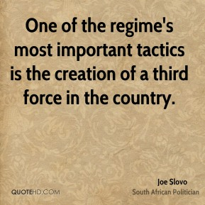 Joe Slovo - One of the regime's most important tactics is the creation of a third force in the country.