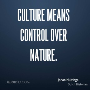 Culture means control over nature.