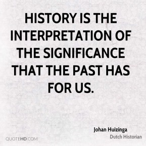 History is the interpretation of the significance that the past has for us.