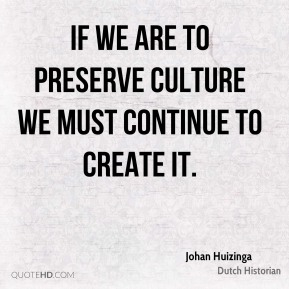 If we are to preserve culture we must continue to create it.
