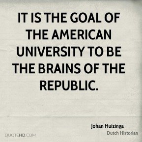 It is the goal of the American university to be the brains of the republic.