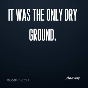 It was the only dry ground.