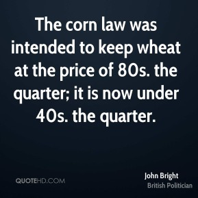 The corn law was intended to keep wheat at the price of 80s. the quarter; it is now under 40s. the quarter.