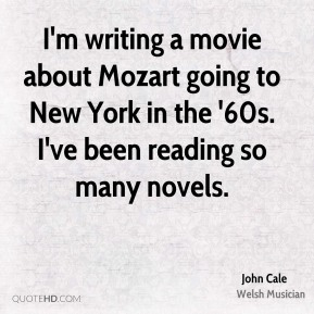 John Cale - I'm writing a movie about Mozart going to New York in the '60s. I've been reading so many novels.
