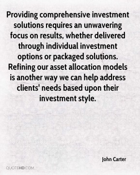 Providing comprehensive investment solutions requires an unwavering focus on results, whether delivered through individual investment options or packaged solutions. Refining our asset allocation models is another way we can help address clients' needs based upon their investment style.