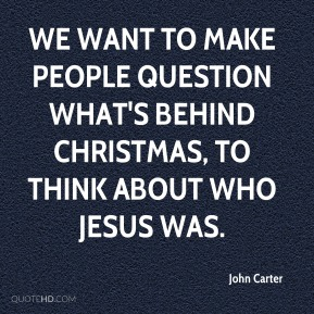 We want to make people question what's behind Christmas, to think about who Jesus was.