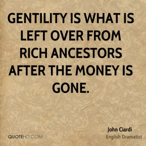 Gentility is what is left over from rich ancestors after the money is gone.