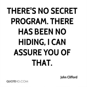 John Clifford  - There's no secret program. There has been no hiding, I can assure you of that.