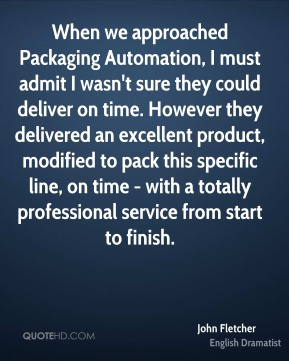 When we approached Packaging Automation, I must admit I wasn't sure they could deliver on time. However they delivered an excellent product, modified to pack this specific line, on time - with a totally professional service from start to finish.