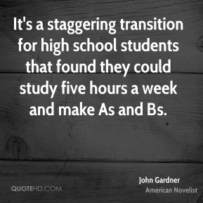 John Gardner - It's a staggering transition for high school students that found they could study five hours a week and make As and Bs.