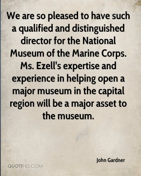 We are so pleased to have such a qualified and distinguished director for the National Museum of the Marine Corps. Ms. Ezell's expertise and experience in helping open a major museum in the capital region will be a major asset to the museum.
