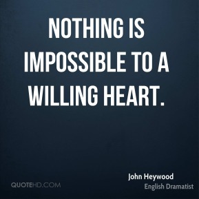 Nothing is impossible to a willing heart.