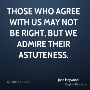 Those who agree with us may not be right, but we admire their astuteness.