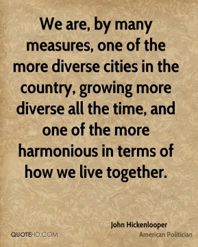 John Hickenlooper - We are, by many measures, one of the more diverse cities in the country, growing more diverse all the time, and one of the more harmonious in terms of how we live together.