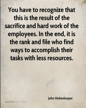 John Hickenlooper  - You have to recognize that this is the result of the sacrifice and hard work of the employees. In the end, it is the rank and file who find ways to accomplish their tasks with less resources.