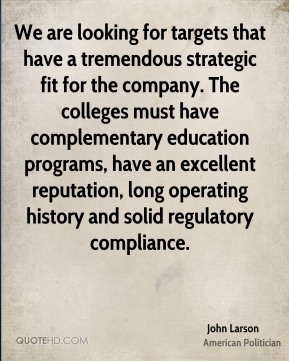 John Larson - We are looking for targets that have a tremendous strategic fit for the company. The colleges must have complementary education programs, have an excellent reputation, long operating history and solid regulatory compliance.